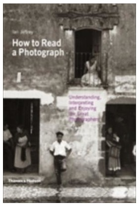 How To Read A Photograph - Ian Jeffrey