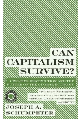 Can Capitalism Survive ? - Joseph A. Schumpeter