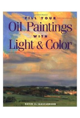 Fill Your Oil Paintings With Light And Color - Kevin MacPherson