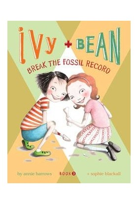 Ivy And Bean 3: Break The Fossil Record - Annie Barrows - Sophie Blackall