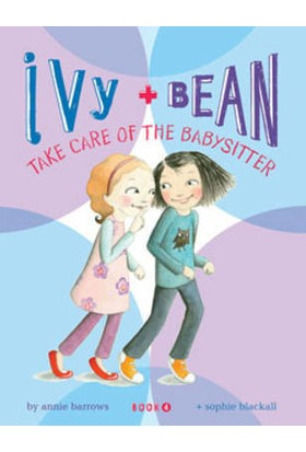 Ivy And Bean 4: Take Care Of The Babysitter - Annie Barrows& - Sophie Blackall