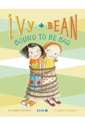 Ivy And Bean 5: Bound To Be Bad - Annie Barrows - Sophie Blackall