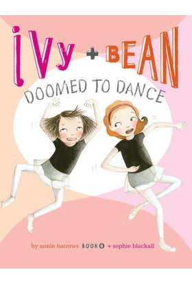 Ivy And Bean 6: Doomed To Dance - Annie Barrows&Sophie Blackall