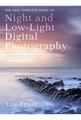 The New Complete Guide To Night Or Low-Light Digital Photography - Lee Frost
