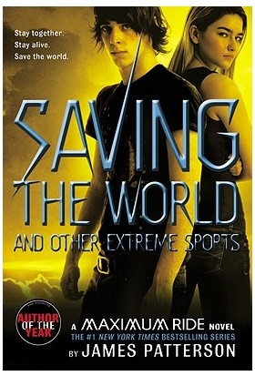 Saving The World And Other Extreme Sports (Maximum Ride 3) - James Patterson