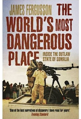 The World's Most Dangerous Place: Inside The Outlaw State Of Somalia - James Fergusson