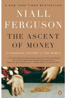 The Ascent Of Money: Financial History Of The World - Niall Ferguson