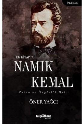 Tek Kitapta Namık Kemal / Vatan Ve Özgürlük Şairi - Öner Yağcı