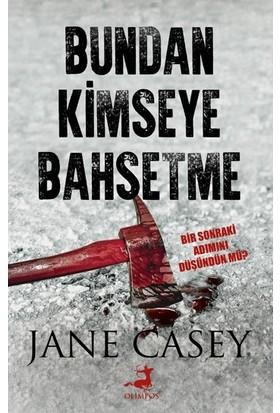 Bundan Kimseye Bahsetme - Jane Casey
