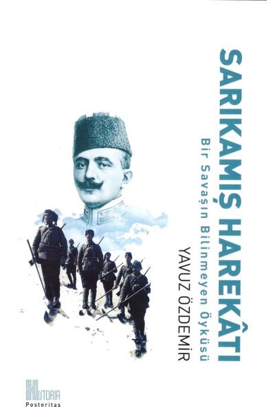 Sarıkamış Harekâtı, Bir Savaşın Bilinmeyen Öyküsü - Yavuz Özdemir