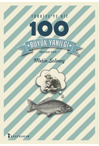 Türkiye'Ye Ait 100 Büyük Yanılgı-Metin Solmaz