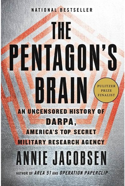 The Pentagon's Brain: An Uncensored History Of Darpa, America's Top Secret Military Research Agency - Annie Jacobsen