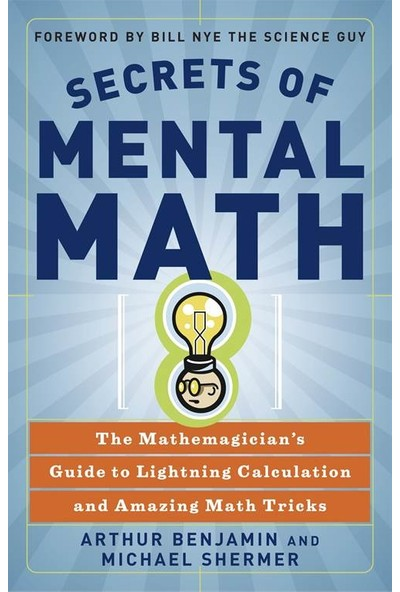 Secrets of Mental Math: The Mathemagian's Guide to Lightning Calculation and Amazing Math Tricks - Arthur Benjamin