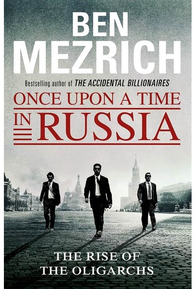 Once Upon A Time İn Russia: The Rise Of Oligarchs And The Greatest Wealth İn History - Ben Mezrich