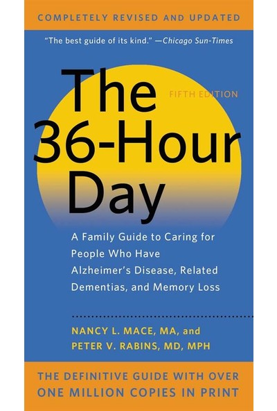 The 36-Hour Day: A Family Guide To Caring People With Alzheimer - Nancy L. Mace and Peter V. Rabins