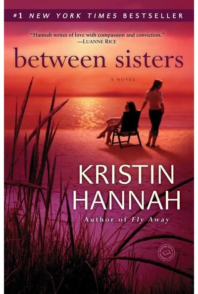 Between Sisters - Kristin Hannah