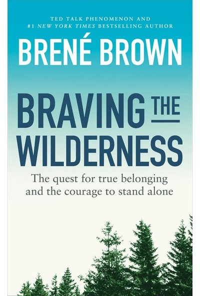 Braving The Wilderness: The Quest For True Belonging And The Courage To Stand Alone - Brene Brown