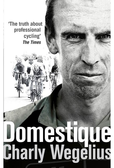 Domestique : The Real-life Ups and Downs of a Tour Pro - Charly Wegelius