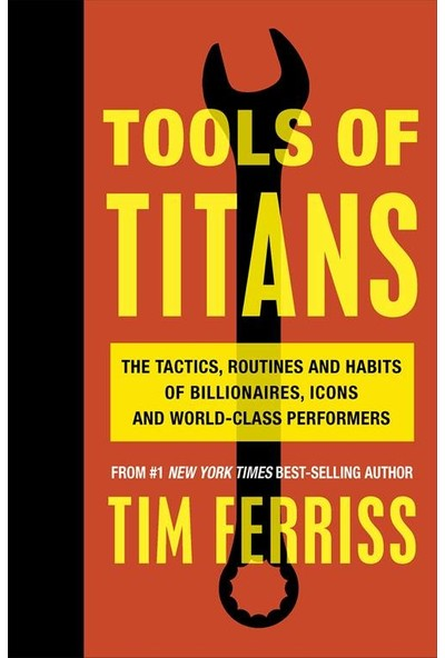 Tools Of Titans: The Tactics, Routines And Habits Of Billionaires, Icons And World-Class Performers - Timothy Ferriss