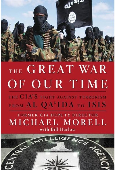 The Great War Of Our Time: The CIA's War Against Terrorism - Michael Morell