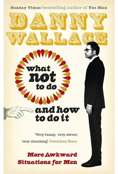 What Not to Do (And How to Do It) - Danny Walace