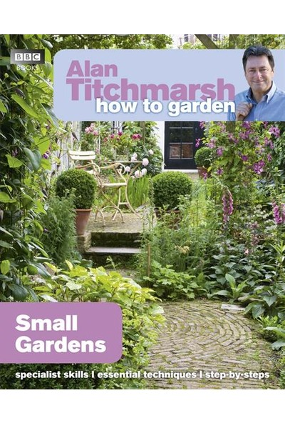 How to Garden: Small Gardens - Alan Titchmarsh
