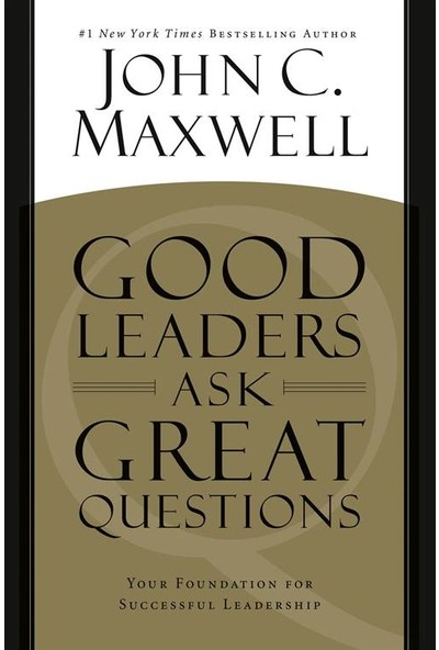 Good Leaders Ask Great Questions: Your Foundation For Succesful Leadership - John C. Maxwell