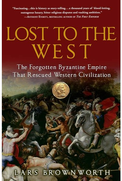 Lost to the West: The Forgotten Byzantine Empire - Lars Brownworth