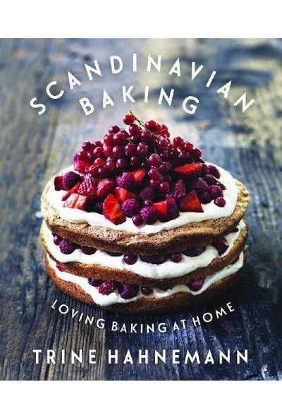 Scandinavian Baking: Loving Baking at Home - Trine Hahnemann