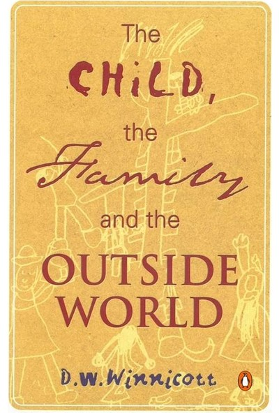 The Child, the Family and the Outside World - D. W. Winnicot