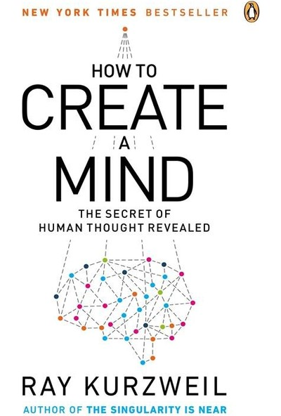 How to Create a Mind: The Secret of Human Thought Revealed - Ray Kurzweil