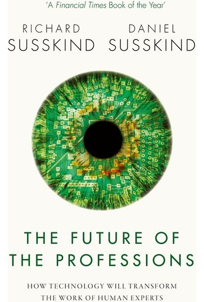 The Future Of The Professions: How Thecnology Will Transform The Work Of Human Experts - Richard Susskind