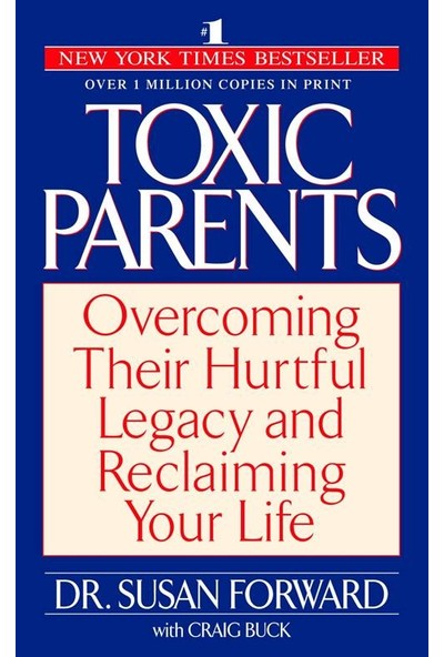 Toxic Parents: Overcoming Their Hurtful Legacy And Reclaiming Your Life - Susan Forward