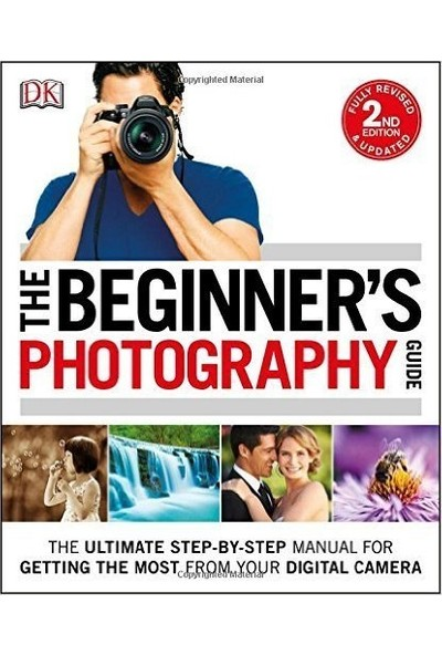 The Beginner's Photography Guide - Dorling Kindersley