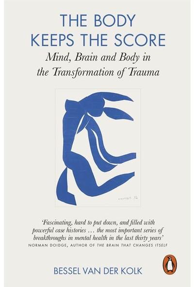 The Body Keeps The Score: Mind, Brain And Body İn The Transformation Of Trauma - Bessel Van Der Kolk