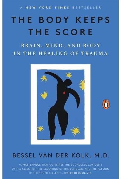The Body Keeps The Score: Brain, Mind And Body İn The Healing Of Trauma - Bessel van der Kolk M.D.
