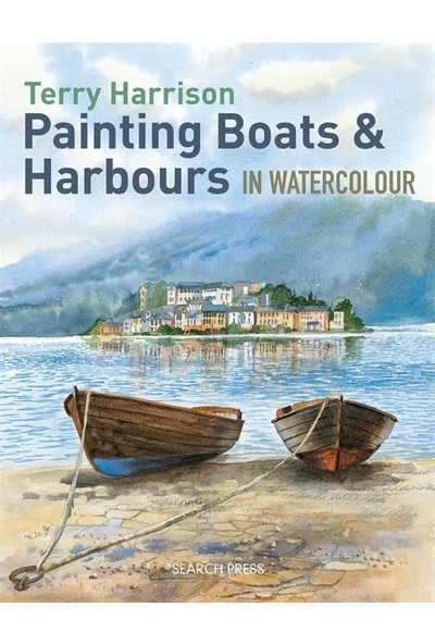 Painting Boats & Harbours İn Watercolour - Terry Harrison