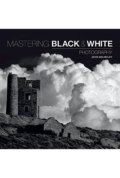 Mastering Black & White Photography - John Walmsley