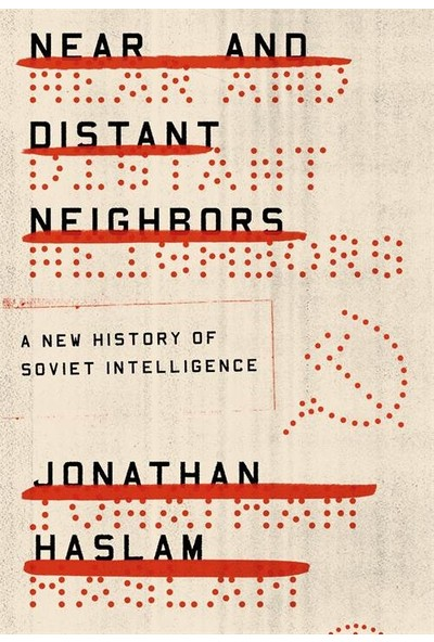 Near And Distant Neighbours: A New History Of Soviet Intelligence - Jonathan Haslam