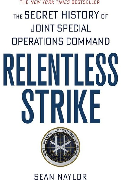 Relentless Strike: The Secret History Of Joint Special Operations Command - Sean Naylor