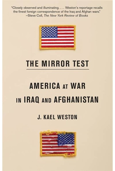 The Mirror Test: America At War İn Iraq And Afghanistan - J. Kael Weston