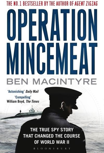 Operation Mincemeat: The True Spy Story That Changed The Cours Of World War Ii - Ben Macintyre