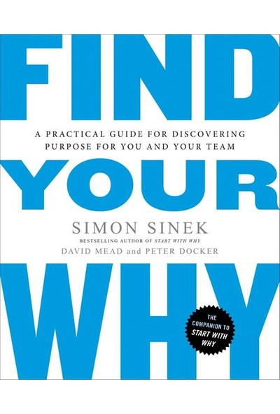 Find Your Why: A Practical Guide For Discovering Purpose For You And Your Team - Simon Sinek