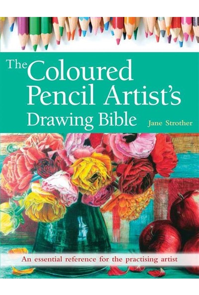 The Colored Pencil Artist's Drawing Bible - Jane Strother