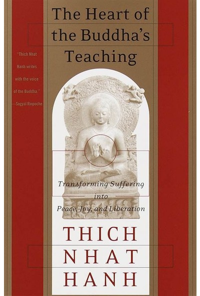 The Heart Of The Buddha's Teaching: Transforming Suffering Into Peace, Joy And Liberation - Thich Nhat Hanh