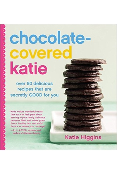 Chocolate-Covered Katie: Over 80 Delicious Recipes That Are Secretly Good For You - Katie Higgins