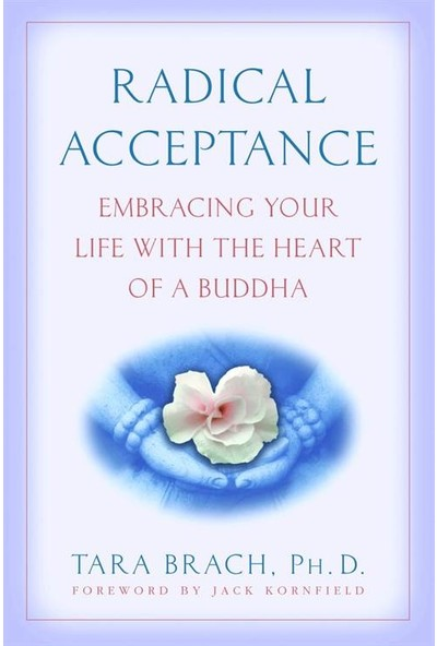 Radical Exceptance: Embracing Your Life With The Heart Of A Buddha - Tara Brach