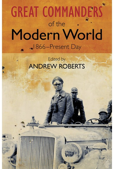 The Great Commanders Of The Modern World 1866 - 1975 - Andrew Roberts