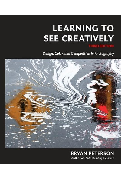 Learning To See Creatively: Design, Color And Composition In Photography (3rd Ed.) - Bryan Peterson