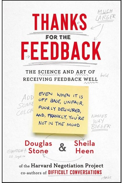 Thanks For The Feedback: The Science And Art Of Receiving Feedback Well - Douglas Stone